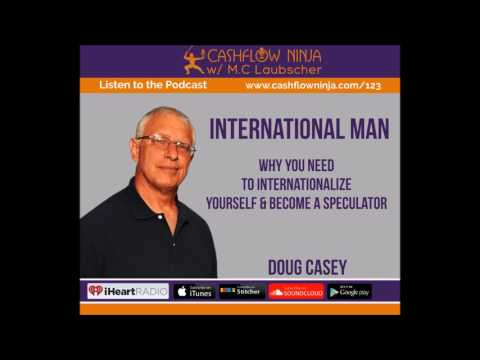 123: Doug Casey: Why You Need To Internationalize Yourself & Become a Speculator