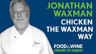 Chicken the Waxman Way   Hunter Lewis & Jonathan Waxman   Food & Wine Classic in Aspen 2018