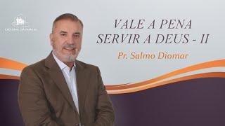 Vale a pena servir a Deus  - Culto de Celebração - Pr.  Salmo Diomar - 02-08- 2020