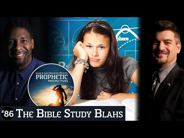 The Bible Study Blahs | Prophetic Perspectives #86