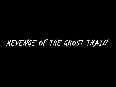 """""""Revenge of the Ghost Train"""" Trailer"""