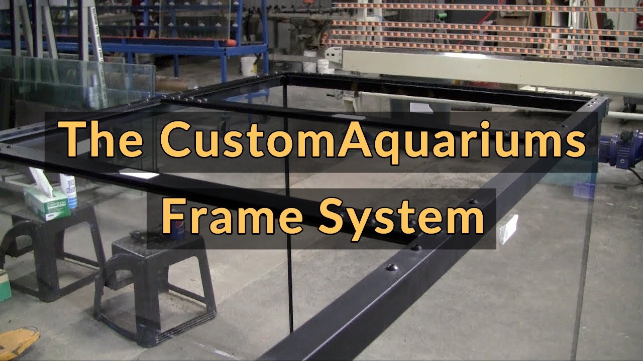 Custom Aquariums Frame System - YouTube
