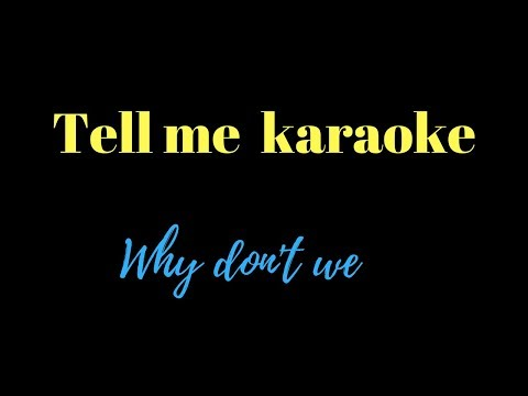Tell Me (karaoke) by Why Don't We
