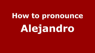 how to pronounce alejandro pronouncenames com