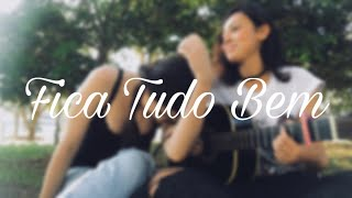 Fica Tudo Bem - Silva Feat. Anitta (Cover) Leticia Galdino & Ana Luísa Moreira
