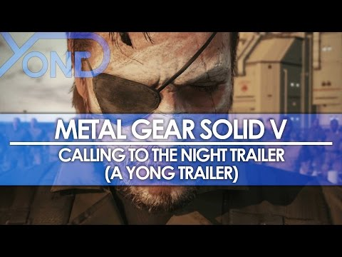 Metal Gear Solid V  Calling to the Night Trailer A Yong Trailer