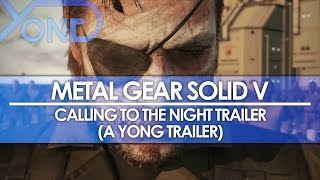 Metal Gear Solid V - Calling to the Night Trailer (A Yong Trailer)