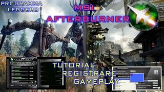 REGISTRARE GAMEPLAY - MSI Afterburner - Programma Leggero