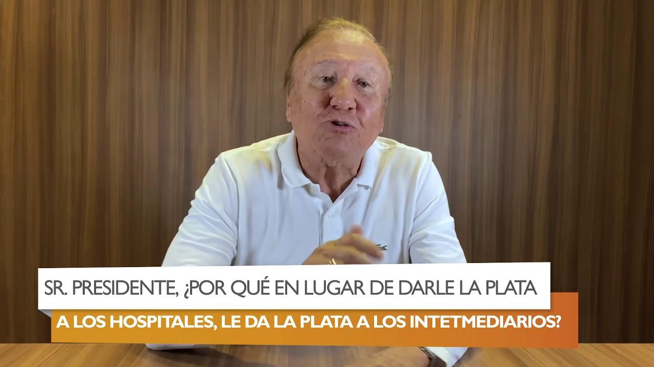 SR. PRESIDENTE ¿POR QUÉ EN LUGAR DE DARLE LA PLATA A LOS HOSPITALES, SE LA DA LOS INTERMEDIARIOS?