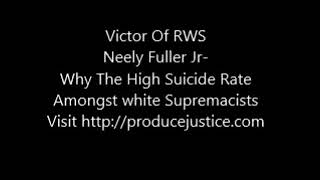 Neely Fuller Jr- Why The High Suicide Rate Amongst white Supremacists
