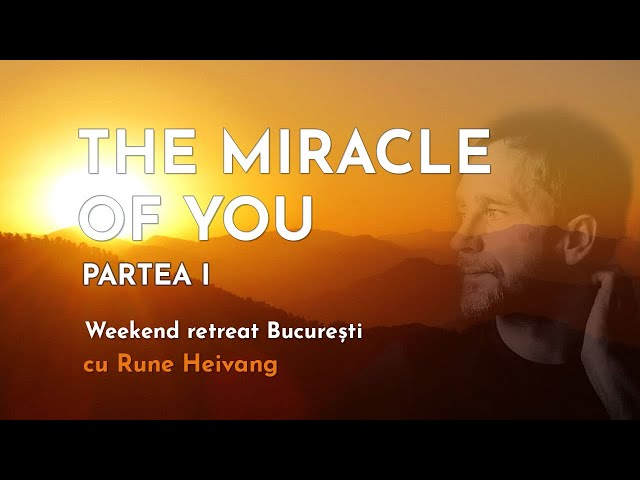 The Miracle of You - Weekend Retreat cu Rune Heivang  -  Partea I