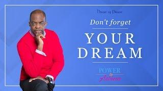 PowerToAchieveTV- Don't Forget Your Dreams!