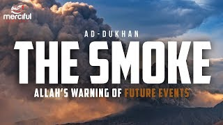 THE SMOKE - QURAN WARNS US ABOUT FUTURE EVENTS