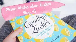 Goodbye Zucker - meine 1. Woche ohne Zucker I Vlog #3 I UNBOUNDEDAMBITION