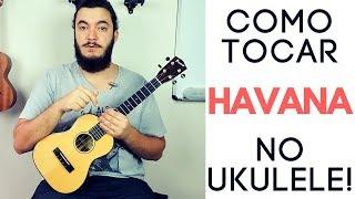 Como tocar HAVANA no Ukulele! - [Havana - Camila Cabello | TUTORIAL DE UKULELE]