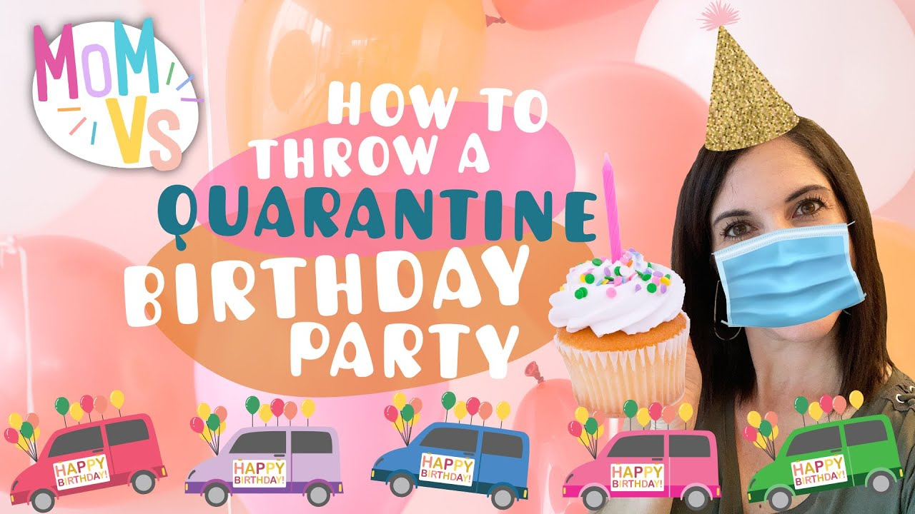 Mom S Guide To Throwing A Special Quarantine Birthday Party Mom Vs Social Distancing Birthdays Youtube