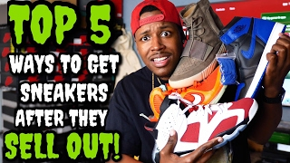 HOW TO GET SNEAKERS AFTER THEY SELL OUT OR RELEASE! (Top 5 Best Ways)