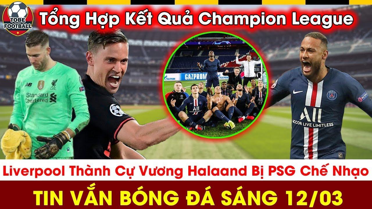 🔴Tin Vắn Bóng Đá Sáng 12/3: Tổng Hợp Kết Quả Cup C1…Thua Trận Halaand Bị Cầu Thủ PSG Giễu Cợt