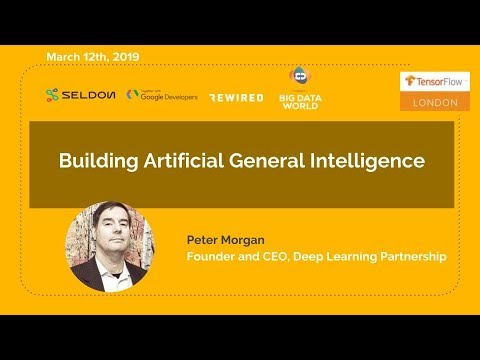 Tensorflow London: Building Artificial General Intelligence by Peter Morgan