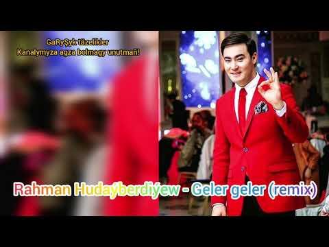 Rahman Hudaýberdiýew  - Geler Geler (remix) .mp3