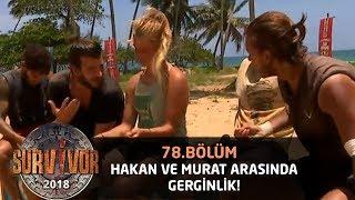 Hakan ile Murat Ceylan arasında sinirler gerildi! | 78. Bölüm | Survivor 2018 Video