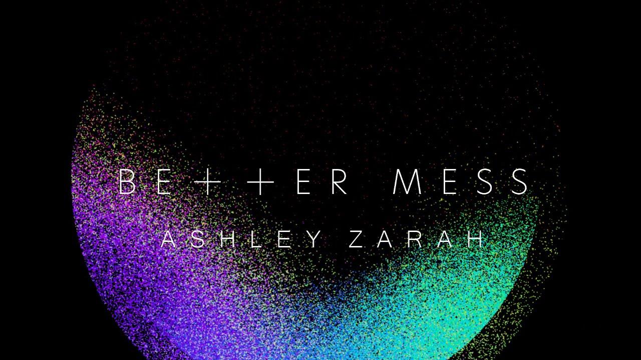 Ashley Zarah - Better Mess (Official Lyric Video)