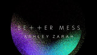 Ashley Zarah - Better Mess (Official Lyric Video)