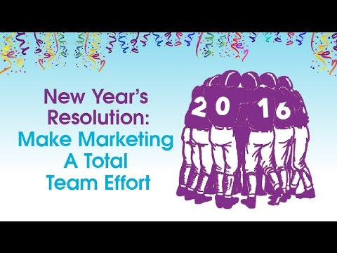 New Year's Resolution:  Make Marketing a Total Team Effort