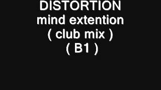 DISTORTION - mind extention ( club mix ) ( B1 )