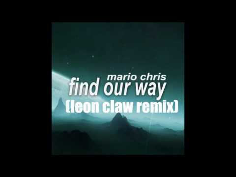Mario Chris  - Find Our Way (leon claw remix)