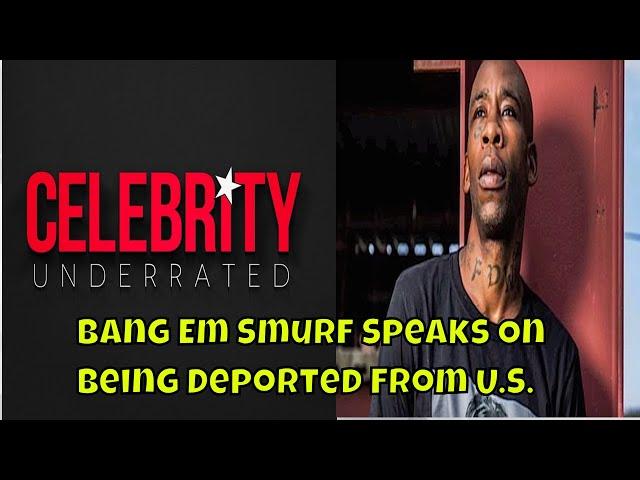 Celebrity Underrated Podcast :Bang Em Smurf Speaks On Being Deported  #bangemsmurf #interview