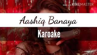 Aashiq Banaya || Karaoke || Full MP3 song