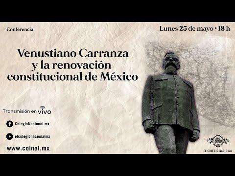 Venustiano Carranza Y La Renovación Constitucional De México
