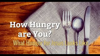 What Hunger for Jesus Looks Like by Dr Michael H Yeager