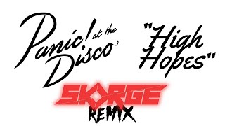 Panic! At The Disco - High Hopes (Skorge Remix)