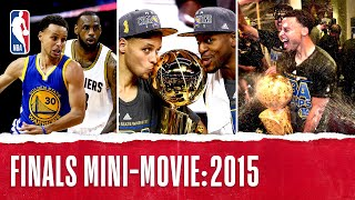 2015 NBA Finals FULL Mini-Movie | Warriors Capture First Title In 40 Years
