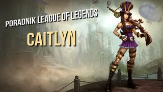 League of Legends - Caitlyn Poradnik [Sezon 3]