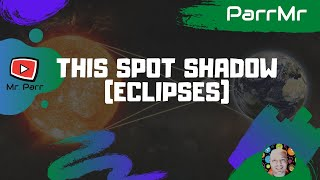 This Spot Shadow (Eclipses)