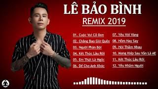 LÊ BẢO BÌNH - REMIX 2019 | Cuộc Vui Cô Đơn Remix | Tuyển Chọn  Remix Hay Và Mới Nhất Của Lê Bảo Bình