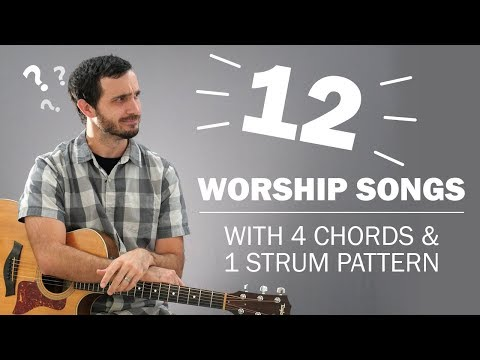 12 Worship Songs With 4 Chords & 1 Strum Pattern