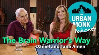 The Urban Monk – The Brain Warrior's Way with Guests Dr. Daniel Amen and Tana Amen