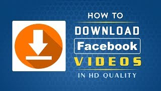 How To Download Facebook Videos in HD Quality