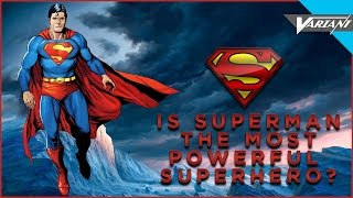 Is Superman The Most Powerful Superhero?
