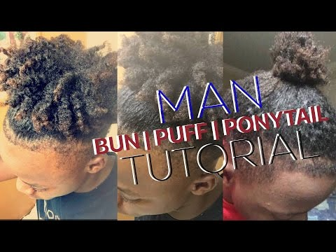 MAN BUN, PONYTAIL & PUFF TUTORIAL | FOR NATURAL HAIR