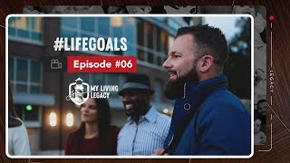 #LIFEGOALS | My Living Legacy | Ep. 6