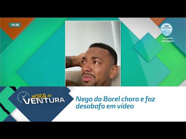 Nego do Borel chora e faz desabafo em vídeo