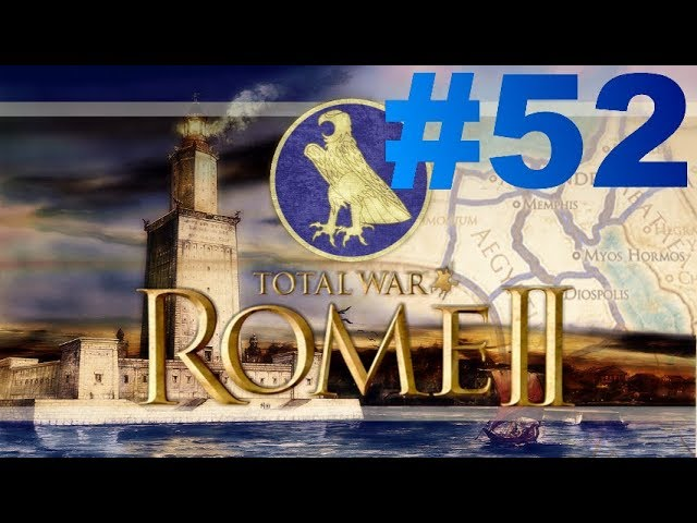 Total War: Rome II - Le Réveil des Pharaons - Episode LII