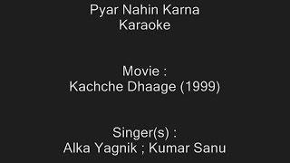 Pyar Nahin Karna - Karaoke - Kachche Dhaage (1999) - Alka Yagnik ; Kumar Sanu