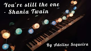 You're Still The One- Shania Twain | Piano cover and lyrics by Adeline Sequeira