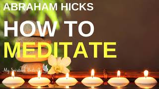 Abraham Hicks - How to Meditate | New Information